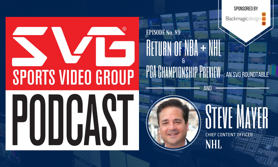 <i>The SVG Podcast:</i> NHL CCO Steve Mayer Plus the Return of NBA and NHL and a PGA Championship Preview With the SVG Edit Team